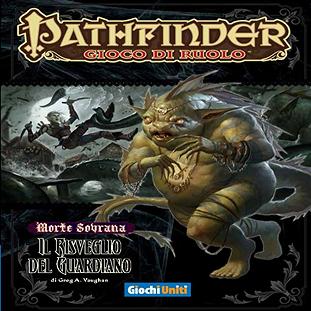 PATHFINDER - MORTE SOVRANA 04 - IL RISVEGLIO DEL GUARDIANO